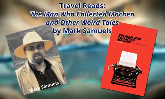 "Travel Reads: ""The Man Who Collected Machen and Other Weird Tales"" by Mark Samuels"
