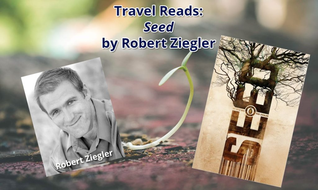 "Travel Reads: ""Seed"" by Robert Ziegler"