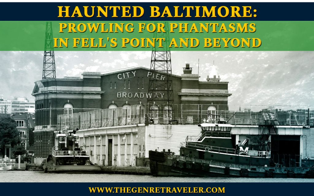 Haunted Baltimore - Prowling For Phantasms in Fell's Point and Beyond