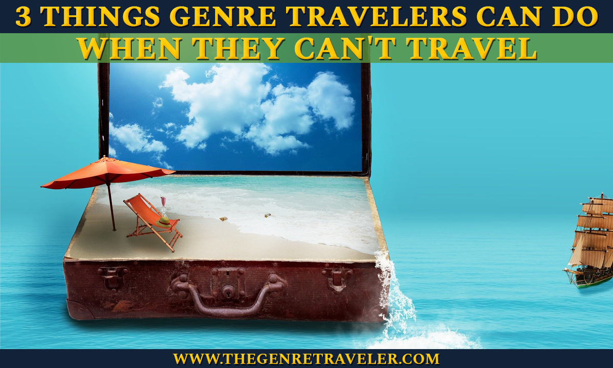 3 Things Genre Travelers Can Do When They Can't Travel